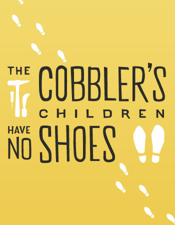The Cobbler's Children Have No Shoes